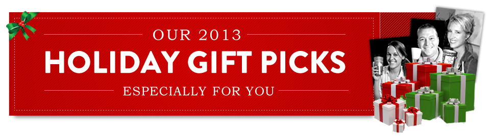2013 Holiday Gift Picks Especially For You.